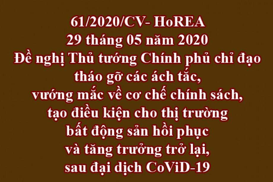 61/2020/CV- HoREA, ngày 29 tháng 05 năm 2020 Đề nghị Thủ tướng Chính phủ chỉ đạo tháo gỡ các ách tắc, vướng mắc về cơ chế chính sách, tạo điều kiện cho thị trường bất động sản hồi phục và tăng trưởng trở lại, sau đại dịch CoViD-19