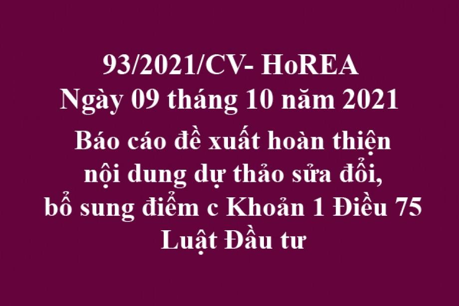 Công văn 93/2021/CV- HoREA, ngày 09 tháng 10 năm 2021 Báo cáo đề xuất hoàn thiện nội dung dự thảo sửa đổi, bổ sung điểm c Khoản 1 Điều 75 Luật Đầu tư