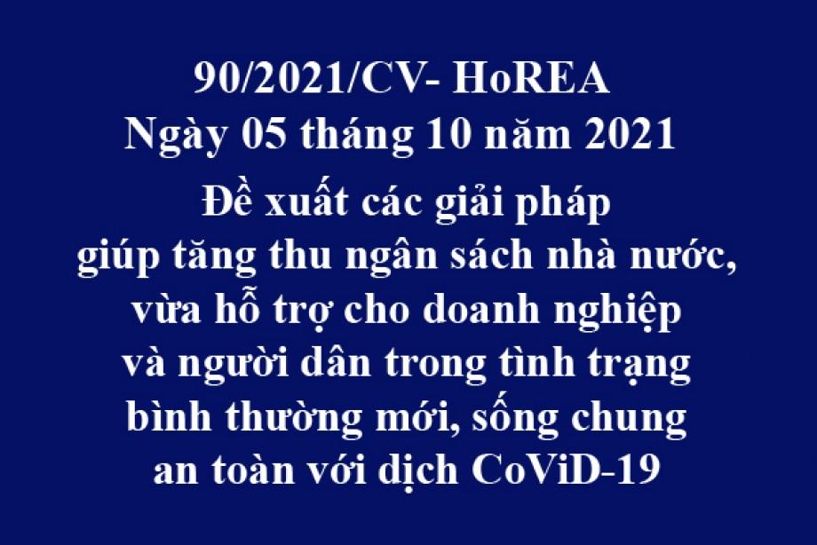 Công văn 90/2021/CV- HoREA, ngày 05 tháng 10 năm 2021 Đề xuất các giải pháp giúp tăng thu ngân sách nhà nước, vừa hỗ trợ cho doanh nghiệp và người dân trong tình trạng bình thường mới, sống chung an toàn với dịch CoViD-19