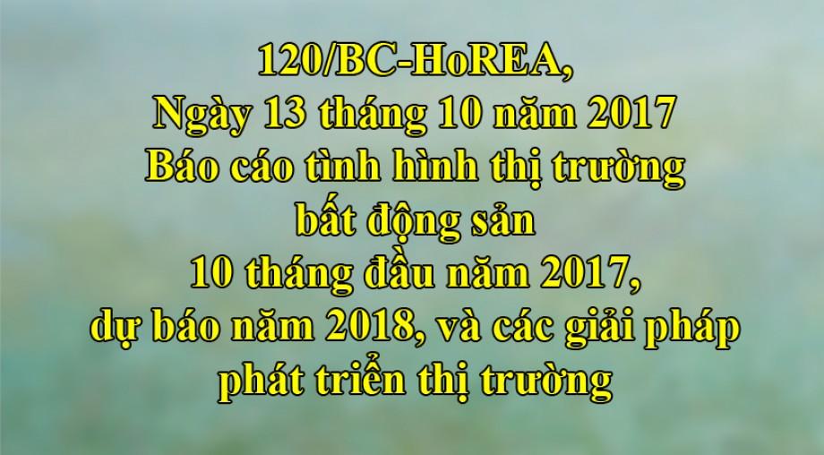 Công văn 120/BC-HoREA, Báo cáo tình hình thị trường bất động sản 10 tháng đầu năm 2017, dự báo năm 2018, và các giải pháp phát triển thị trường
