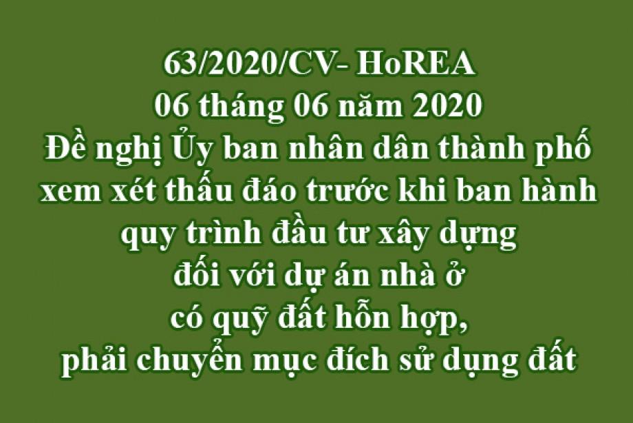 63/2020/CV-HoREA, ngày 06 tháng 06 năm 2020 Đề nghị Ủy ban nhân dân thành phố xem xét thấu đáo trước khi ban hành quy trình đầu tư xây dựng đối với dự án nhà ở có quỹ đất hỗn hợp, phải chuyển mục đích sử dụng đất