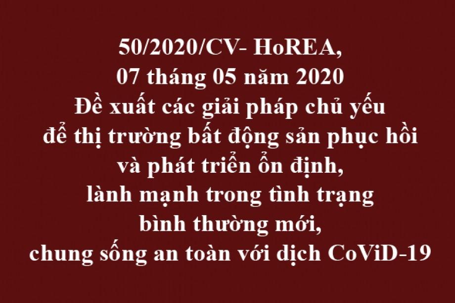 50/2020/CV-HoREA, ngày 07/05/2020 đề xuất các giải pháp chủ yếu để thị trường bất động sản phục hồi và phát triển ổn định, lành mạnh trong tình trạng bình thường mới, chung sống an toàn với dịch CoViD-19