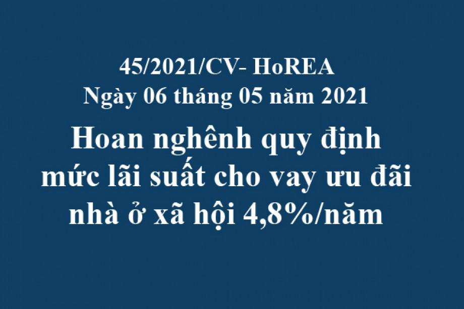 Công văn 45/2021/CV- HoREA, ngày 06 tháng 05 năm 2021 Hoan nghênh quy định mức lãi suất cho vay ưu đãi nhà ở xã hội 4,8%/năm