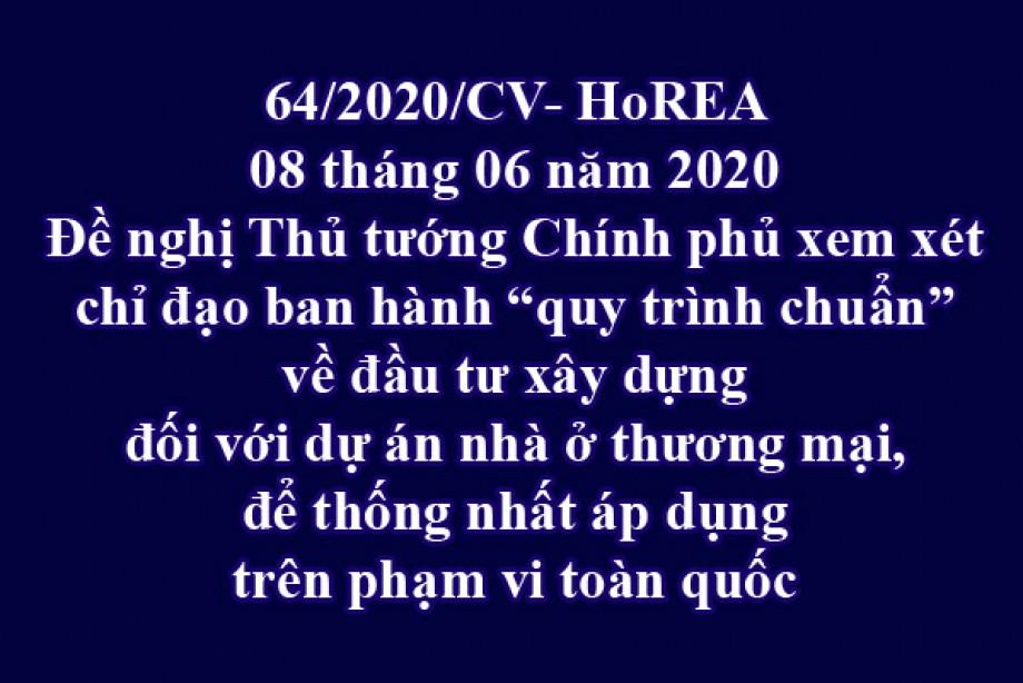 """64/2020/CV- HoREA, ngày 08 tháng 06 năm 2020 Đề nghị Thủ tướng Chính phủ xem xét chỉ đạo ban hành """"quy trình chuẩn"""" về đầu tư xây dựng đối với dự án nhà ở thương mại, để thống nhất áp dụng trên phạm vi toàn quốc"""