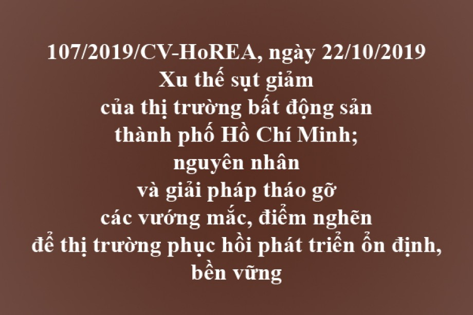107/2019/CV-HoREA, xu thế sụt giảm của thị trường bất động sản thành phố Hồ Chí Minh, nguyên nhân và giải pháp tháo gỡ các vướng mắc, điểm nghẽn để thị trường phục hồi phát triển ổn định, bền vững