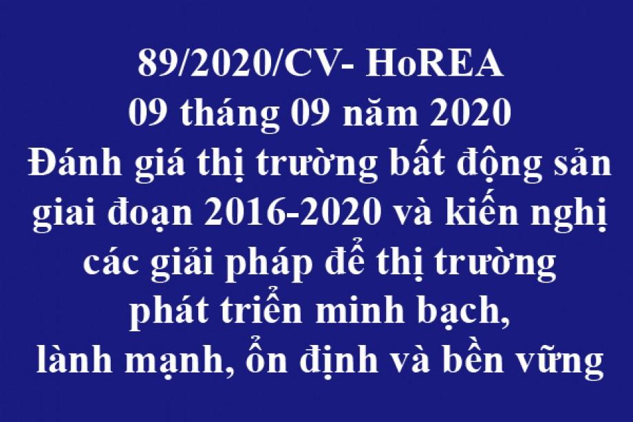 89/2020/CV- HoREA, ngày 09 tháng 09 năm 2020 Đánh giá thị trường bất động sản giai đoạn 2016-2020 và kiến nghị các giải pháp để thị trường phát triển minh bạch, lành mạnh, ổn định và bền vững